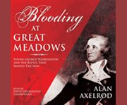 Blooding at great meadows young George Washington and the battle that shaped the man cover image