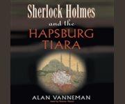 Sherlock holmes and the hapsburg tiara cover image
