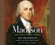 James Madison :  a son of Virginia & a founder of the nation cover image