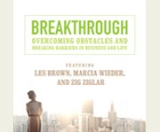Breakthrough overcoming obstacles and breaking barriers in business and life cover image