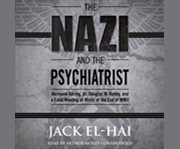 The Nazi and the psychiatrist Hermann Göring, Dr. Douglas M. Kelley, and a fatal meeting of minds at the end of WWII cover image