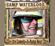 The Camp Waterlogg chronicles. 10 the best of the Comedy-O-Rama hour, season 6 cover image
