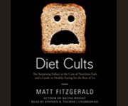 Diet cults the surprising fallacy at the core of nutrition fads and a guide to healthy eating for the rest of us cover image