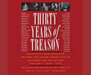 Thirty years of treason. Volume 1 excerpts from hearings before the House Committee on Un-American Activities, 1938-1948 cover image