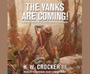 The Yanks are coming! a military history of the United States in World War I cover image