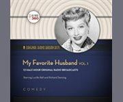 My favorite husband. Volume 1 12 half-hour original radio broadcasts cover image