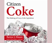 Citizen Coke the making of Coca-Cola capitalism cover image