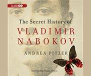 The secret history of Vladimir Nabokov cover image