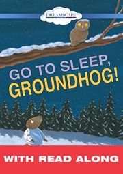 Go to Sleep, Groundhog! (read-along)