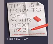 This is how to get your next job an inside look at what employers really want cover image