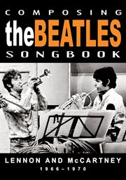 Composing the beatles songbook: lennon and mccartney 1966-1970 cover image