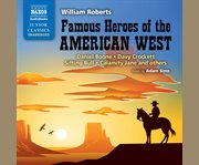 Famous heroes of the American West Daniel Boone, Davy Crockett, Sitting Bull, Calamity Jane, and others cover image