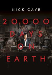 20,000 days on earth / Film 4, Corniche Pictures, Pulse films and the British Film Institute present ; in association with Phi Films and Goldin Films ; a Pulse Films / JW Films Production ; a film by Iain Forsyth & Jane Pollard ; directed by Iain Forsyth  cover image