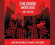 Childhood under siege how big business targets children cover image