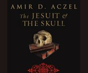 The jesuit and the skull Teilhard de Chardin, evolution, and the search for Peking Man cover image