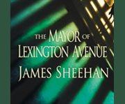 The mayor of lexington avenue cover image
