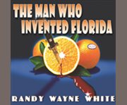 The man who invented florida cover image