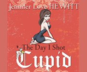 The day i shot cupid cover image