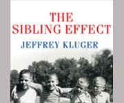 The sibling effect what the bonds among brothers and sisters reveal about us cover image