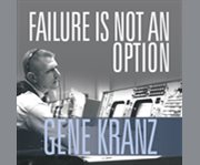 Failure is not an option mission control from Mercury to Apollo 13 and beyond cover image