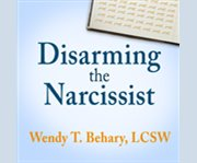 Disarming the narcissist surviving & thriving with the self-absorbed cover image