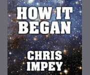 How it began [a time-traveler's guide to the universe] cover image