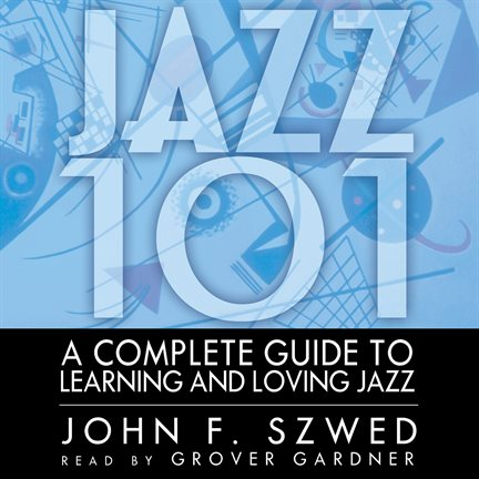 Audio book cover to Jazz 101: A Complete Guide to Learning and Loving Jazz