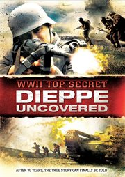 WWII: Top Secret Dieppe Uncovered