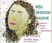 Well Enough Alone:  A Cultural History of My Hy...