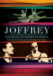 The Joffrey Ballet: The Mavericks of American D...